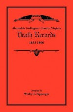 Alexandria (Arlington) County, Virginia Death Records, 1853-1896 - Wesley E. Pippenger