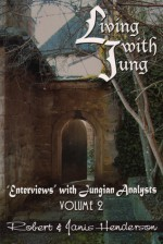 Living with Jung, Vol. 2: Enterviews with Jungian Analysts - Robert Henderson, Janis Henderson