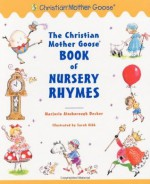 The Christian Mother Goose Book of Nursery Rhymes - Marjorie Ainsborough Decker, Sarah Gibb