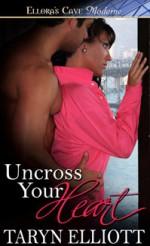 Uncross Your Heart - Taryn Elliott