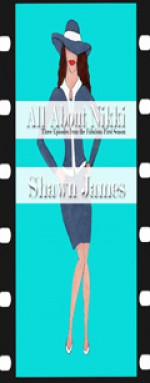 All About Nikki-Three Episodes from the Fabulous First Season - Shawn James