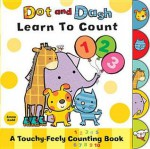 Dot and Dash Learn to Count: A Touchy-Feely Counting Book. - Emma Dodd