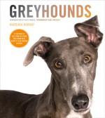 Greyhounds - Alice Sebold, Alan Lightman, Yvonne Zipter, Neko Case, Barbara Karant
