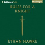 Rules for a Knight - -Brilliance Audio on CD Unabridged-, Alessandro Nivola, Ethan Hawke