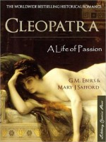 Cleopatra: A life of passion - G.M. Ebers, Mary J. Safford