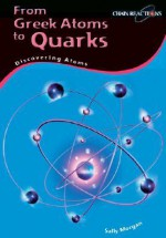 From Greek Atoms to Quarks: Discovering Atoms - Sally Morgan