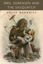 Mrs. Sorensen and the Sasquatch - Kelly Barnhill