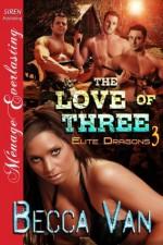The Love of Three [Elite Dragons 3] (Siren Publishing Menage Everlasting) - Becca Van
