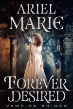 Forever Desired (Vampire Brides) - Ariel Marie, Midnight Coven