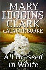 All Dressed in White: An Under Suspicion Novel (Under Suspicion Novels) - Alafair Burke, Mary Higgins Clark