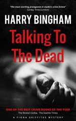 Talking to the Dead (Fiona Griffiths Mystery Series Book 1) - Harry Bingham
