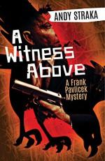 A Witness Above: A Frank Pavlicek Mystery - Andy Straka