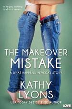The Makeover Mistake (Entangled Lovestruck) (What happens in Vegas) - Kathy Lyons
