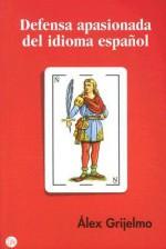 Defensa apasionada del idioma español - Alex Grijelmo