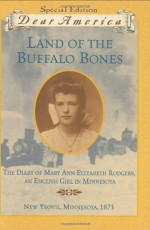 Land of the Buffalo Bones: The Diary of Mary Ann Elizabeth Rodgers, An English Girl in Minnesota, New Yeovil, Minnesota 1873 - Marion Dane Bauer
