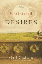 Unfinished Desires - Gail Godwin