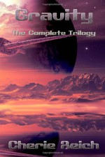 Gravity: The Complete Trilogy - Cherie Reich