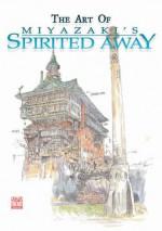 The Art of Spirited Away - Yuji Oniki, Alvin Lu, Hayao Miyazaki