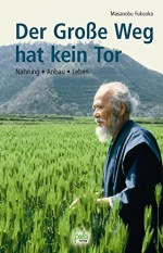 Der Große Weg hat kein Tor - Masanobu Fukuoka, Ronald Steinmeyer, Cecile Sprenger