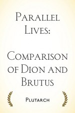 Parallel Lives: Comparison of Dion and Brutus - Plutarch