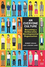 An Everyone Culture: Becoming a Deliberately Developmental Organization - Robert Kegan, Lisa Laskow Lahey, Matthew L Miller, Andy Fleming, Deborah Helsing
