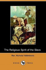 The Religious Spirit of the Slavs (Dodo Press) - Nicholai Velimirovic