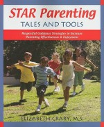 Star Parenting Tales and Tools: Respectful Guidance Strategies to Increase Parenting Effectiveness & Enjoyment - Elizabeth Crary