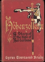 Hohenzollern A Story of the Time of Frederick Barbarossa - Cyrus Townsend Brady, Will Crawford, Mills Thompson