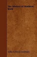 The History of Matthew Wald - J.G. Lockhart