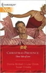 Christmas Presence: Three Stories Of Love : Christmas PresenceSecret SantaYou're All I Want For Christmas - Donna Birdsell, Susan Crosby, Lisa Childs