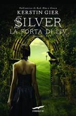 Silver. La porta di Liv: La trilogia dei sogni [vol. 2] (Grandi Romanzi Corbaccio) (Italian Edition) - Kerstin Gier, Alessandra Petrelli