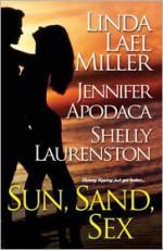 Sun, Sand, Sex - Shelly Laurenston, Jennifer Apodaca, Linda Lael Miller
