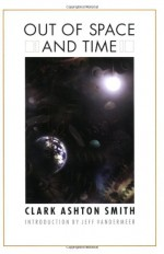 Out Of Space And Time Volume 1 - Clark Ashton Smith