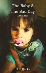 The Baby and the Bad Day: A Very Short Story (Baby Claire Story Snack Book 3) - H. L. Burke