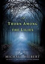 A Thorn Among the Lilies (An Alvin, Alabama Novel) - Michael Hiebert