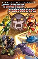 Transformers: Classics - UK Vol. 5 (Transformers Classics UK) - Simon Furman, Ian Rimmer, Richard Starkings, Jeff Anderson, Geoff Senior, Dan Reed, Bryan Hitch, Lee Sullivan, Robin Smith