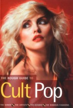 The Rough Guide to Cult Pop: The Songs - The Artists - The Genres - The Dubious Fashions - Rough Guides