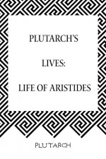 Plutarch's Lives: Life of Aristides - Plutarch