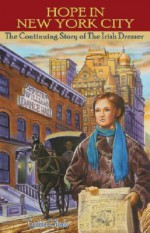 Hope In New York City: The Continuing Story of the Irish Dresser - Cynthia G. Neale