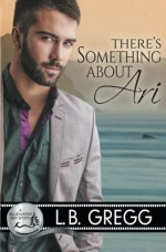 There's Something About Ari by L.B. Gregg (2014-11-03) - L.B. Gregg