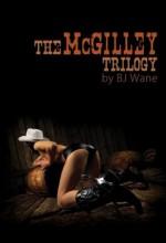 The McGilley Trilogy - BJ Wane
