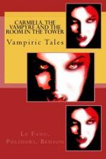 VAMPIRIC Tales: CARMILLA, THE VAMPYRE and THE ROOM IN THE TOWER - Joseph Thomas Sheridan Le Fanu, Joseph Thomas Sheridan LeFanu, John William Polidori, E. F. Benson