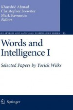 Words and Intelligence I: Selected Papers by Yorick Wilks - Khurshid Ahmad