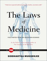 The Laws of Medicine: Field Notes from an Uncertain Science (TED Books) - Siddhartha Mukherjee
