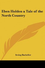 Eben Holden a Tale of the North Country - Irving Bacheller