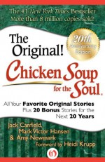 Chicken Soup for the Soul 20th Anniversary Edition: All Your Favorite Original Stories Plus 20 Bonus Stories for the Next 20 Years - Jack Canfield, Mark Victor Hansen, Amy Newmark