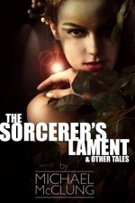 The Sorcerer's Lament & Other Tales - Michael McClung