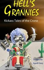 Hell's Grannies: Kickass Tales of the Crone - Judith Rook, Annemarie Schiavi Pedersen, Alp Beck, Mark Cassell, April Grey, Dirk Strangely, Jonathan Broughton, Rayne Hall, Amy Grech, Patricia Cochrane, Phillip T. Stephens