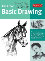The Art of Basic Drawing: Discover Simple Step-By-Step Techniques for Drawing a Wide Variety of Subjects in Pencil - William F. Powell, Michael Butkus, Mia Tavonatti