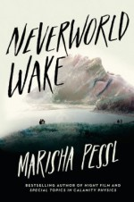 Neverworld Wake - Marisha Pessl